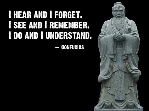 I hear and I forget confucious.jpg
