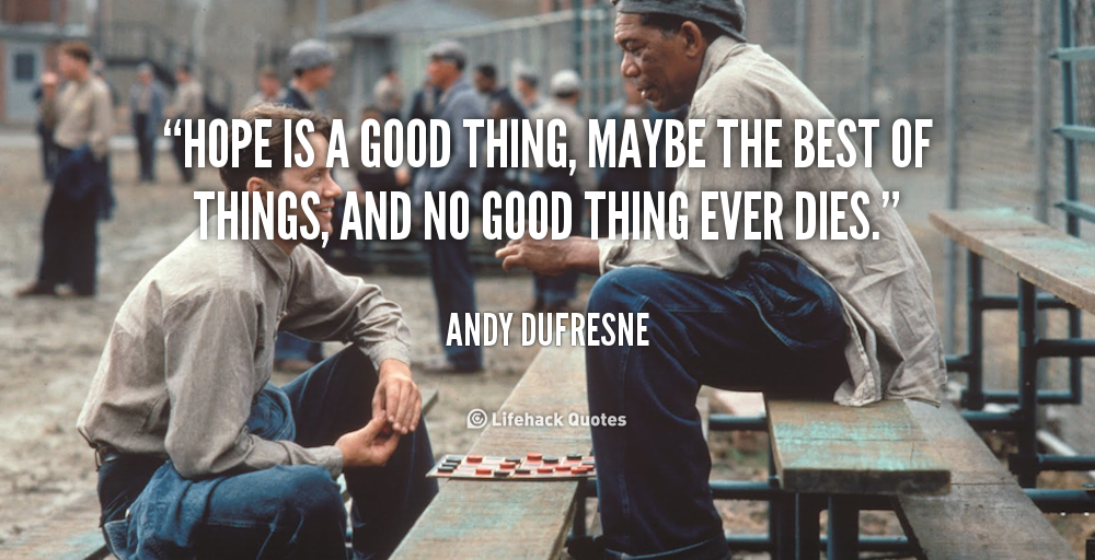 quote-Andy-Dufresne-hope-is-a-good-thing-maybe-the-255198.png