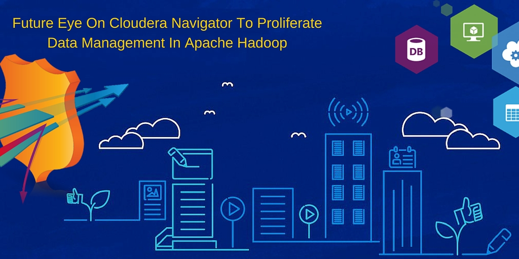Future Eye On Cloudera Navigator To Proliferate Data Management In Apache Hadoop.jpg