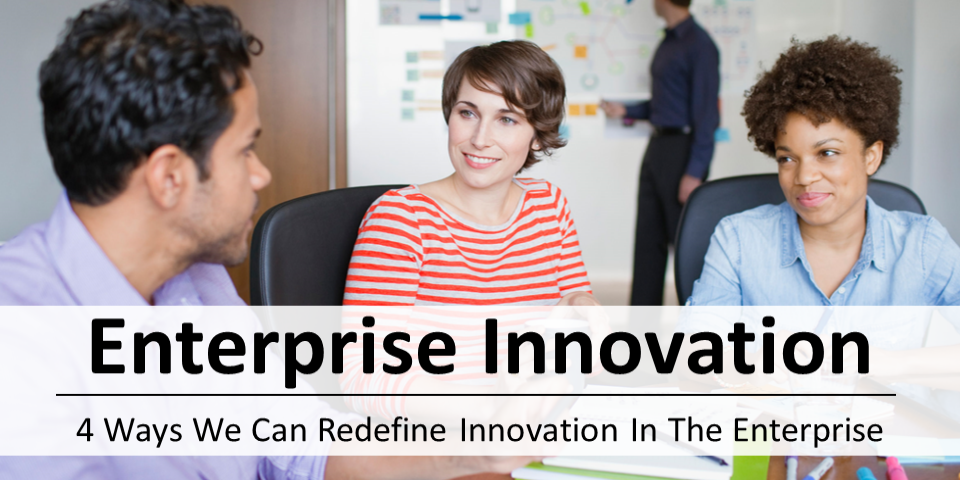 4 Ways We Can Redefine Innovation In The Enterprise by Kaan Turnali Forbes SAPVoice.png