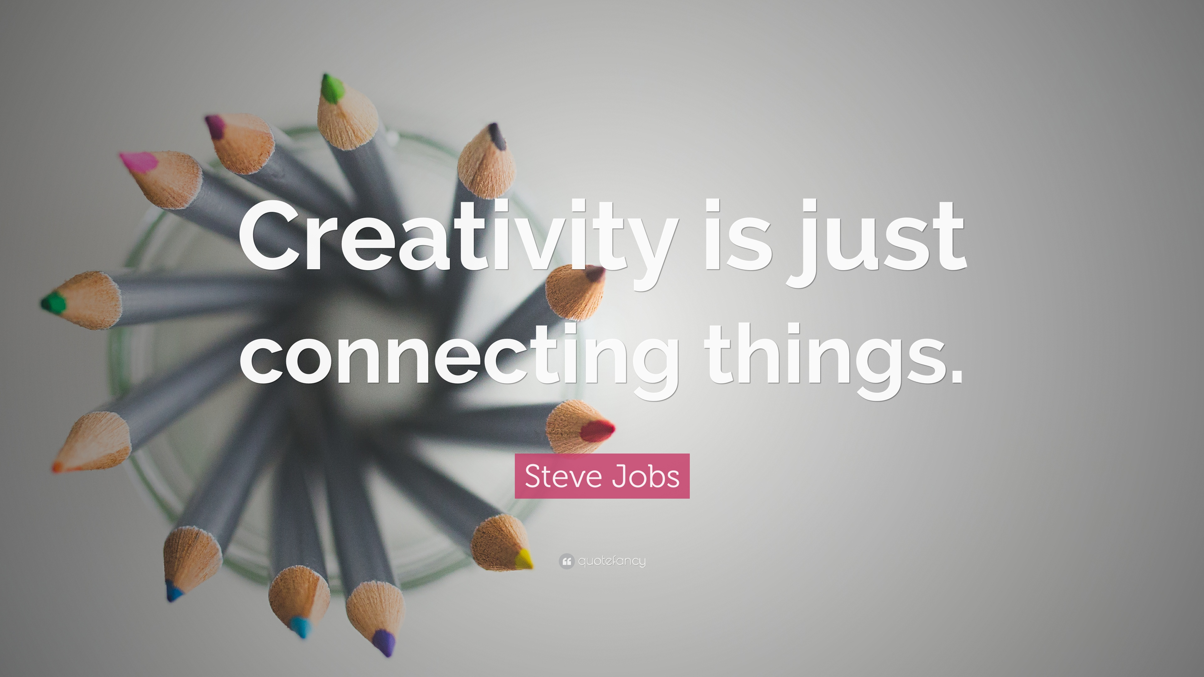 Creativity is connecting things steve jobs.jpg