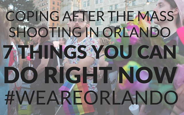 Coping after the mass shooting in Orlando – 7 things you can do right now (1).jpg
