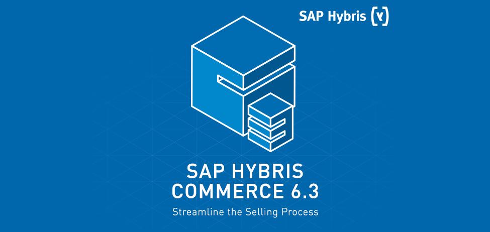 sap hybris commerce 6 3  u2013 streamline the selling process