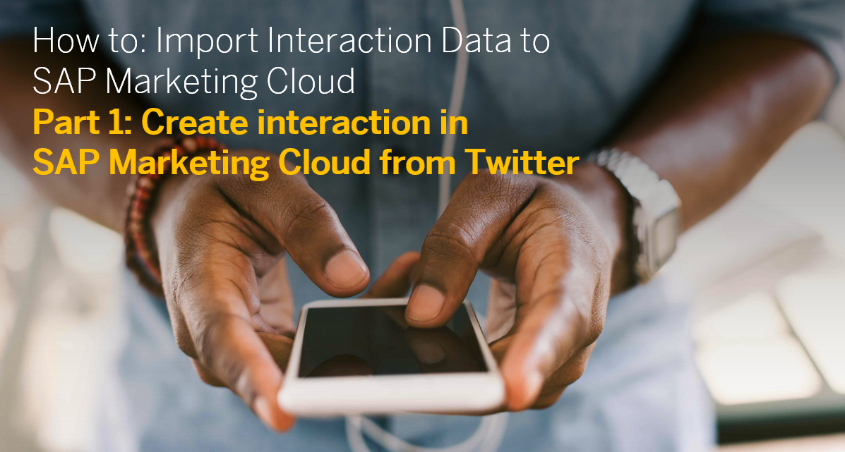 How to import Interaction Data to SAP Marketing Cloud Part 1